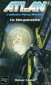 Atlan : l'univers Perry Rhodan. Volume 6, Le bio-parasite