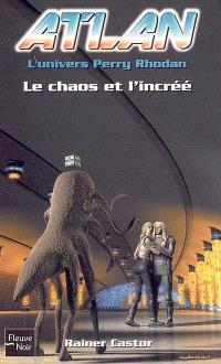 Atlan : l'univers Perry Rhodan. Volume 8, Le chaos et l'incréé