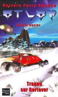 Atlan : l'univers Perry Rhodan. Volume 1, Traque sur Gorvator