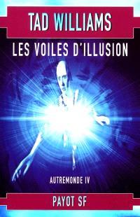 Autremonde. Volume 4, Les voiles d'illusion