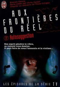 Aux frontières du réel : les épisodes, d'après la série télévisée créée par Chris Carter. Volume 17, Autosuggestion