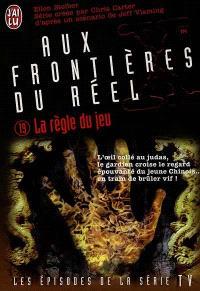 Aux frontières du réel : les épisodes, d'après la série télévisée créée par Chris Carter. Volume 19, La règle du jeu