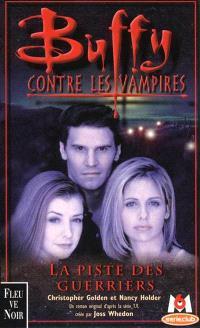 Buffy contre les vampires. Volume 5, La piste des guerriers : un roman basé sur la série créée par Joss Whedon