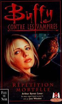 Buffy VS les vampires. Volume 4, Répétition mortelle : un roman basé sur la série créée par Joss Whedon