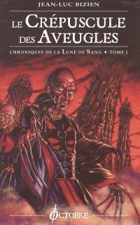 Chroniques de la lune de sang. Volume 1, Le crépuscule des aveugles
