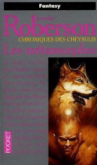 Chroniques des Cheysulis. Volume 1, Les métamorphes