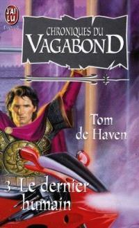 Chroniques du vagabond. Volume 3, Le dernier humain