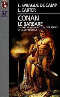Conan le Barbare : d'après le scénario de Oliver Stone et John Milius, d'après le personnage de Robert E. Howard