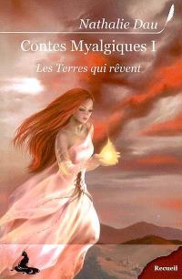 Contes myalgiques. Volume 1, Les terres qui rêvent