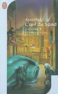 Cybione. Volume 4, L'oeil du Spad