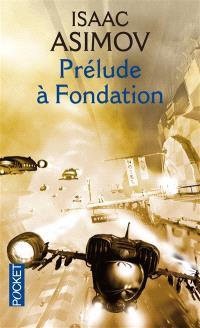 Cycle de la Fondation. Volume 1, Prélude à Fondation