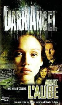Dark Angel. Volume 1, Avant l'aube