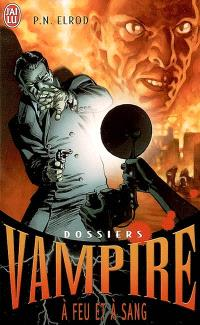 Dossiers Vampire. Volume 5, A feu et à sang