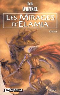 Elamia. Volume 1, Les mirages d'Elamia