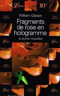 Fragments de rose en hologramme : et autres nouvelles