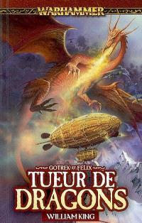 Gotrek et Felix. Volume 4, Tueur de dragons