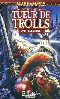 Gotrek et Felix. Volume 1, Tueur de trolls