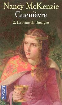 Guenièvre. Volume 2, La reine de Bretagne