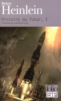Histoire du futur. Volume 1, L'homme qui vendit la Lune