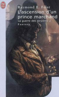 Krondor : la guerre des serpents. Volume 2, L'ascension d'un prince marchand