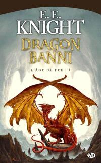 L'âge du feu. Volume 3, Dragon banni
