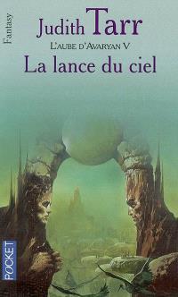 L'aube d'Avaryan. Volume 5, La lance du ciel