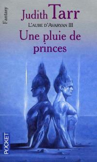 L'aube d'Avaryan. Volume 3, Une pluie de princes