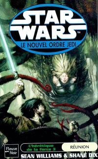 L'hérétique de la force. Volume 3, Réunion