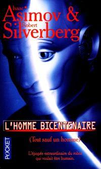 L'homme bicentenaire : (tout sauf un homme) : l'épopée extraordinaire du robot qui voulait être humain