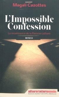 L'impossible confession : la renaissance de la flamme cathare