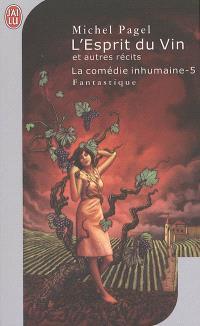 La comédie inhumaine. Volume 5, L'Esprit du vin : et autres récits