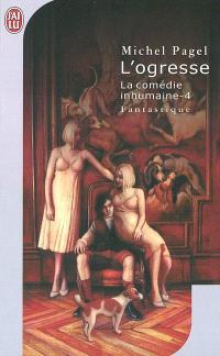 La comédie inhumaine. Volume 4, L'ogresse