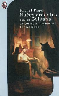La comédie inhumaine. Volume 1, Nuées ardentes; Suivi de Sylvana