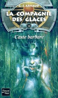 La compagnie des glaces : nouvelle époque. Volume 18, Caste barbare
