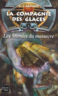 La compagnie des glaces : nouvelle époque. Volume 6, Les momies du massacre