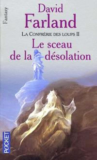 La confrérie des loups. Volume 2, Le sceau de la désolation
