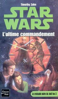 La croisade noire du Jedi fou. Volume 3, L'ultime commandement