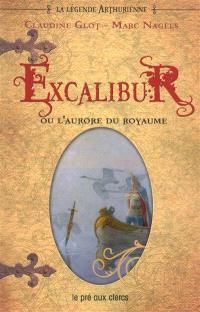 La légende arthurienne, Excalibur ou L'aurore du royaume