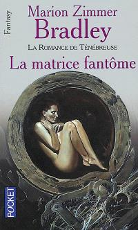 La matrice fantôme : la romance Ténébreuse