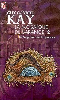 La mosaïque de Sarance. Volume 2, Le seigneur des Empereurs
