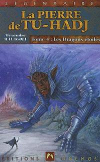 La pierre de Tu-Hadj. Volume 4, Les dragons étoilés