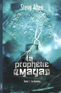 La prophétie maya. Volume 1, Le domaine