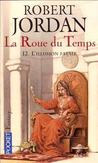 La roue du temps. Volume 12, L'illusion fatale