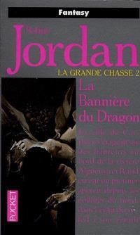 La roue du temps, La grande chasse. Volume 2, La bannière du dragon