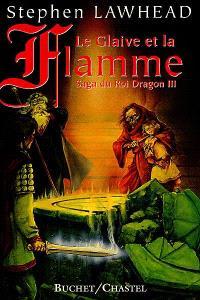La saga du roi dragon. Volume 3, Le glaive et la flamme