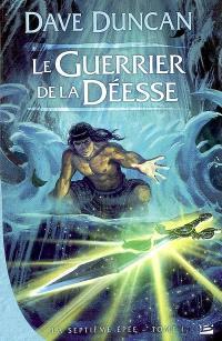 La septième épée. Volume 1, Le guerrier de la déesse