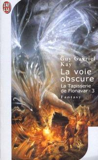 La tapisserie de Fionavar. Volume 3, La voie obscure