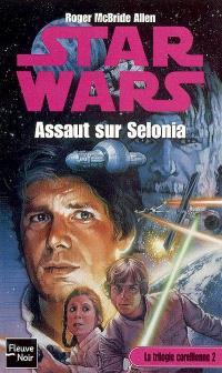 La trilogie corellienne. Volume 2, Assaut sur Selonia