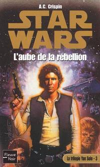 La trilogie Yan Solo. Volume 3, L'aube de la rébellion
