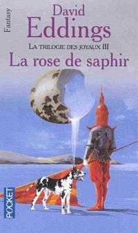 La trilogie des joyaux. Volume 3, La rose de saphir
